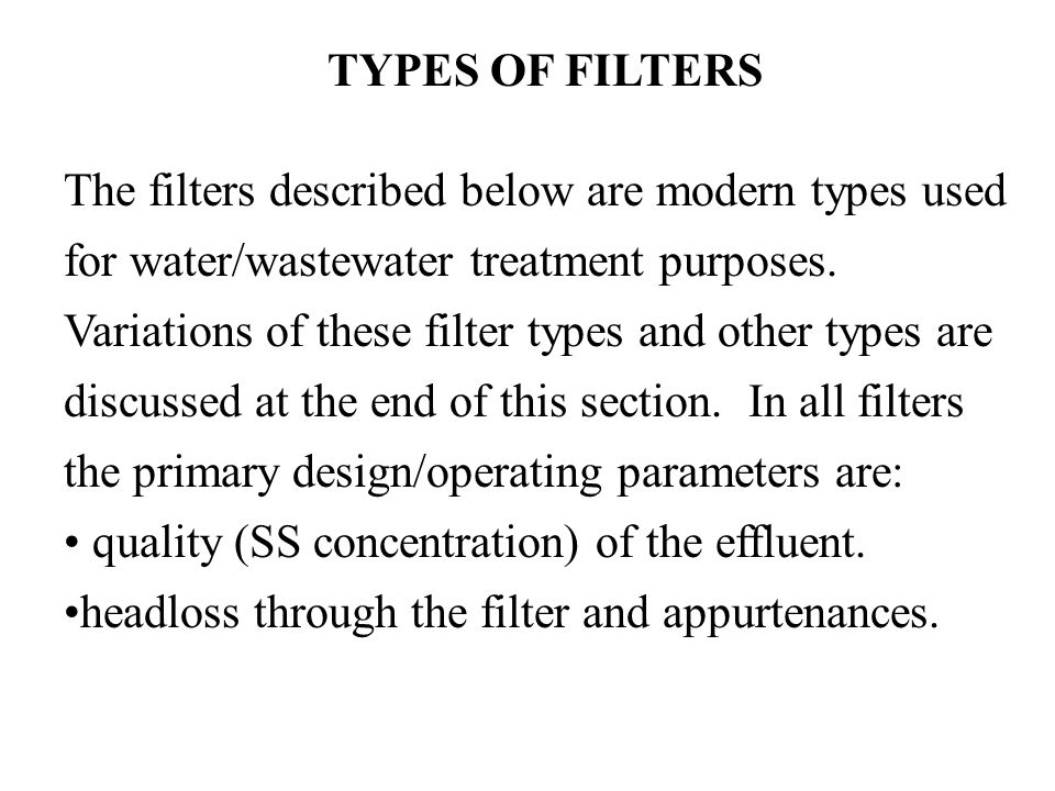 TYPES OF FILTERS The filters described below are modern types used for water/wastewater treatment purposes. Variations of these filter types and other
