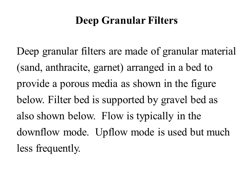 Deep Granular Filters Deep granular filters are made of granular material (sand, anthracite, garnet) arranged in a bed to provide a porous media as sh