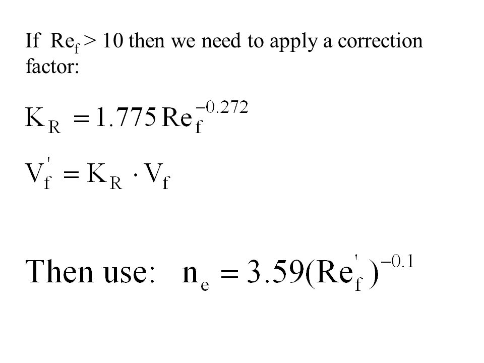 If Re f > 10 then we need to apply a correction factor: