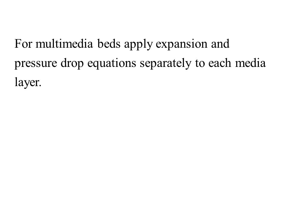 For multimedia beds apply expansion and pressure drop equations separately to each media layer.