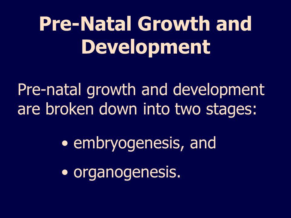 Pre-Natal Growth and Development Pre-natal growth and development are broken down into two stages: embryogenesis, and organogenesis.
