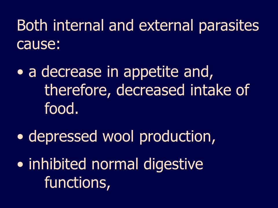 Both internal and external parasites cause: a decrease in appetite and, therefore, decreased intake of food. depressed wool production, inhibited norm