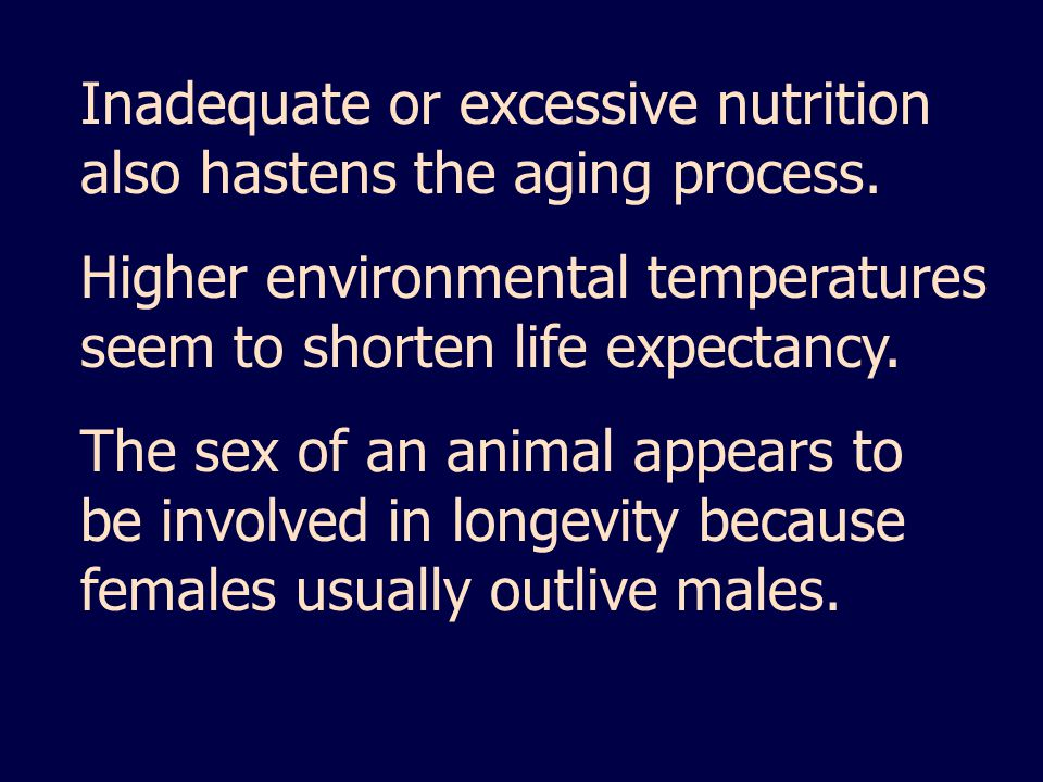 Inadequate or excessive nutrition also hastens the aging process.