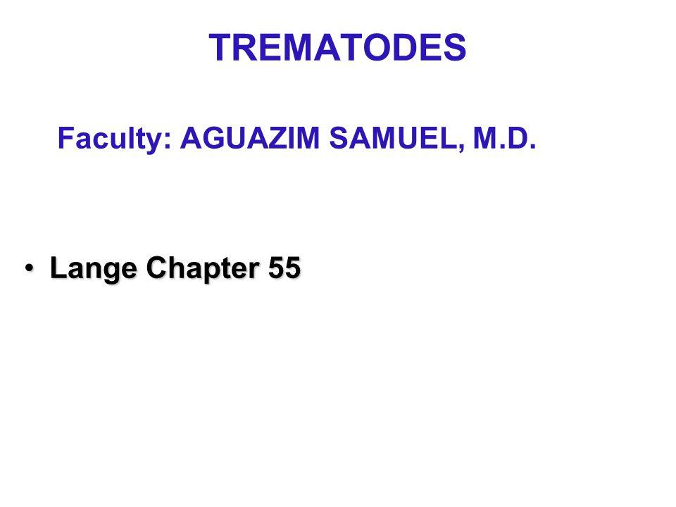 TREMATODES Faculty: AGUAZIM SAMUEL, M.D. Lange Chapter 55Lange Chapter 55