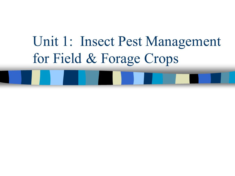 Unit 1: Insect Pest Management for Field & Forage Crops