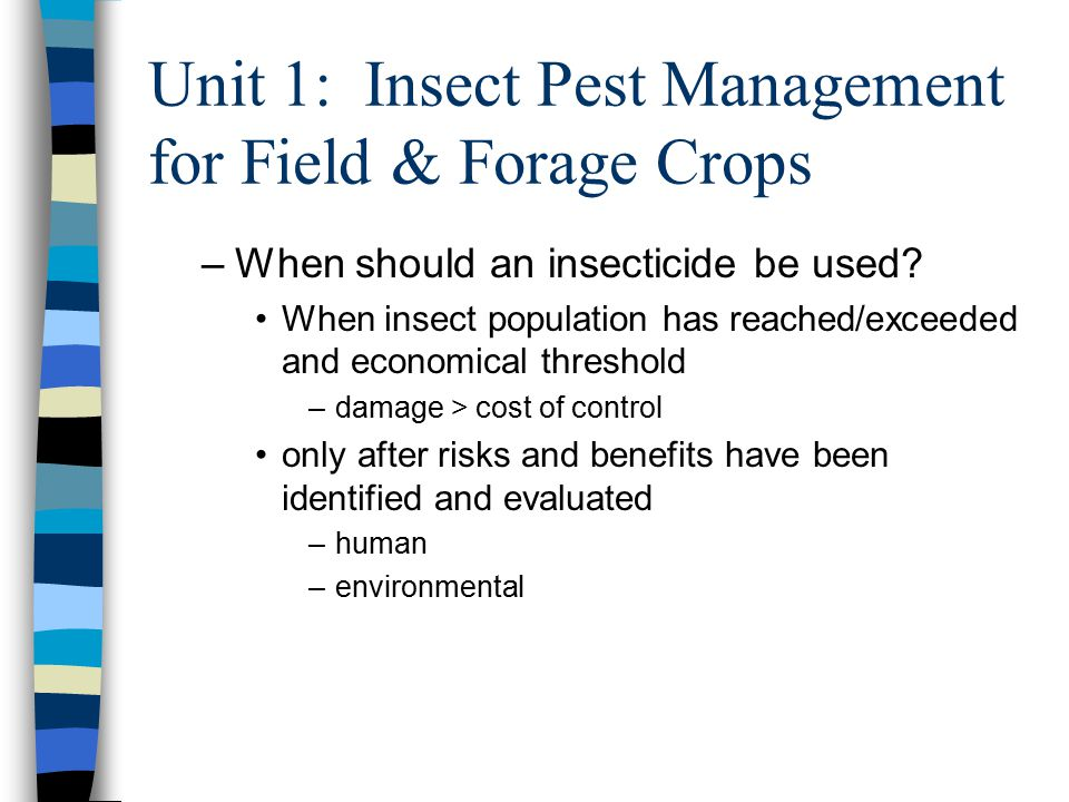 Unit 1: Insect Pest Management for Field & Forage Crops –When should an insecticide be used.