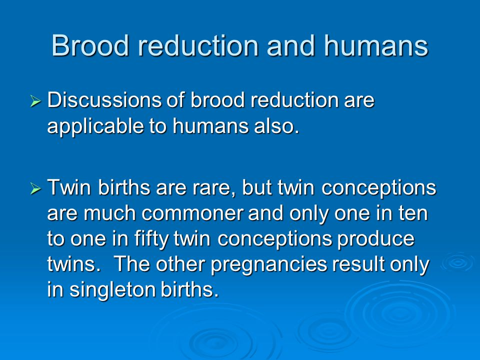 Brood reduction and humans  Discussions of brood reduction are applicable to humans also.