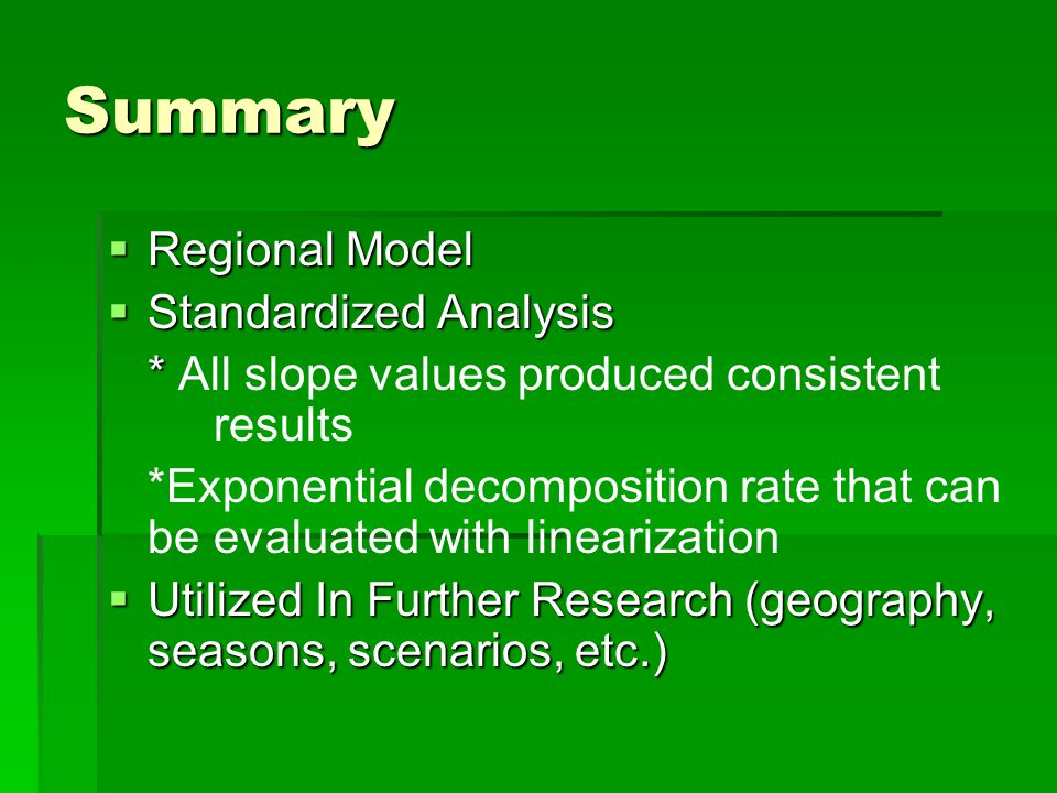 Summary  Regional Model  Standardized Analysis * * All slope values produced consistent results *Exponential decomposition rate that can be evaluate