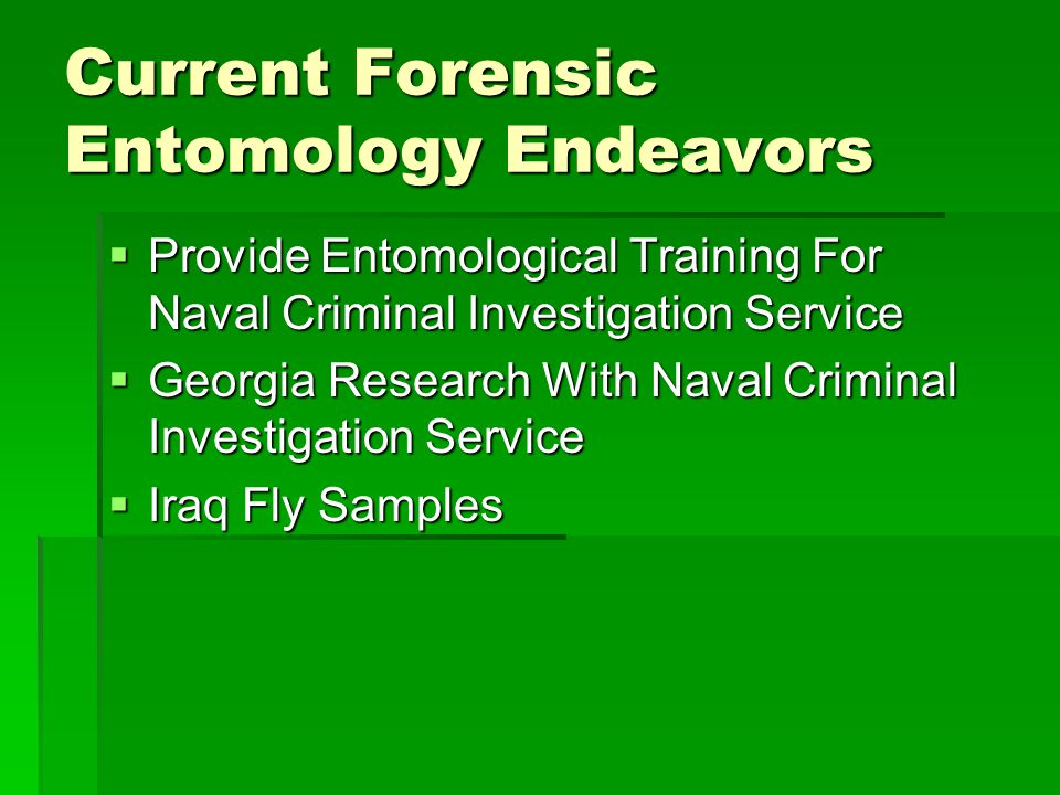 Current Forensic Entomology Endeavors  Provide Entomological Training For Naval Criminal Investigation Service  Georgia Research With Naval Criminal