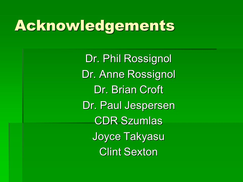 Acknowledgements Dr. Phil Rossignol Dr. Anne Rossignol Dr.