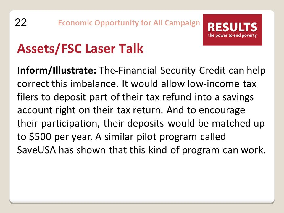 22 Economic Opportunity for All Campaign Assets/FSC Laser Talk Inform/Illustrate: The Financial Security Credit can help correct this imbalance.