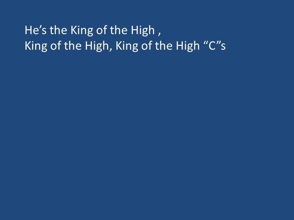 """He's the King of the High, King of the High, King of the High """"C""""s"""