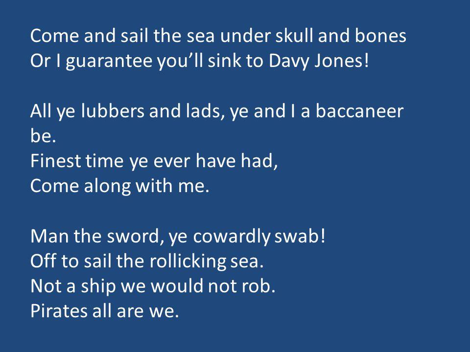 So you wanna be a pirate.A hooky, spooky, kooky pirate.