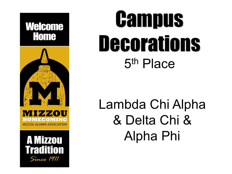 5 th Place Lambda Chi Alpha & Delta Chi & Alpha Phi