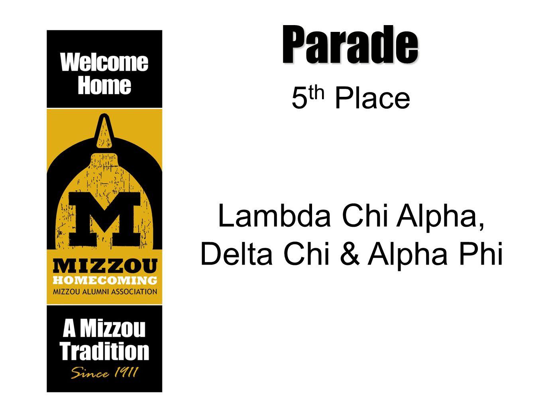 Parade 5 th Place Lambda Chi Alpha, Delta Chi & Alpha Phi