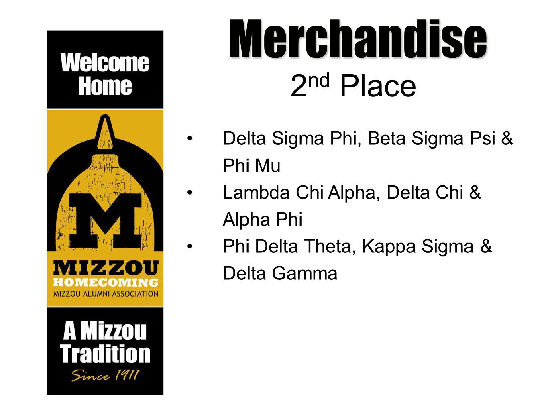 Merchandise 2 nd Place Delta Sigma Phi, Beta Sigma Psi & Phi Mu Lambda Chi Alpha, Delta Chi & Alpha Phi Phi Delta Theta, Kappa Sigma & Delta Gamma