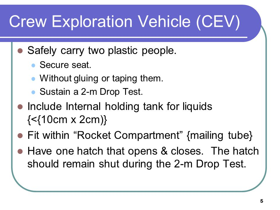 5 Crew Exploration Vehicle (CEV) Safely carry two plastic people.