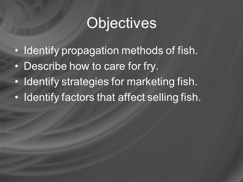 How are fish propagated.Propagation –Process of man controlling fish reproduction.