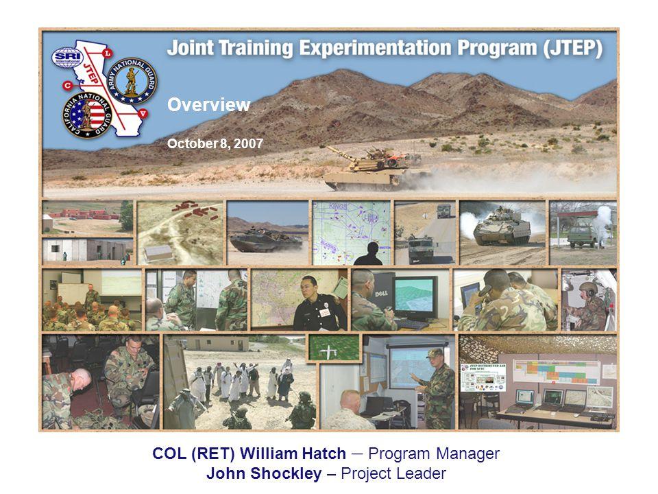 Overview October 8, 2007 COL (RET) William Hatch – Program Manager John Shockley – Project Leader