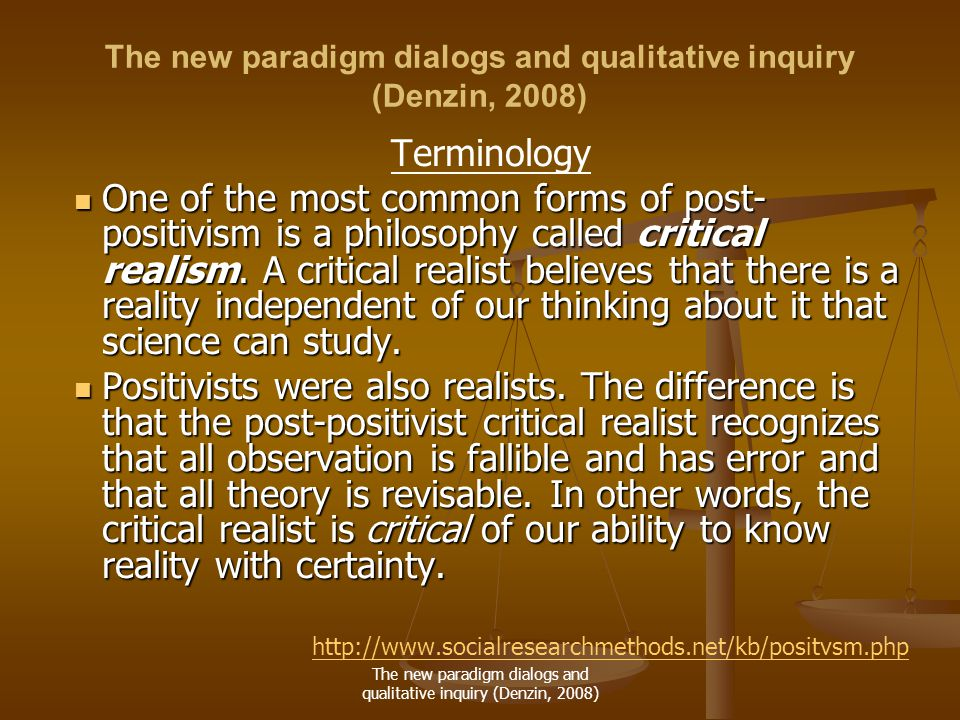 The new paradigm dialogs and qualitative inquiry (Denzin, 2008) Terminology One of the most common forms of post- positivism is a philosophy called critical realism.