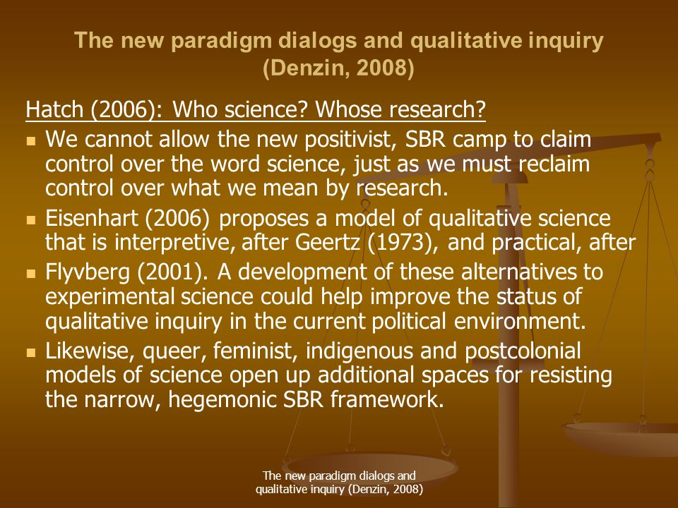 The new paradigm dialogs and qualitative inquiry (Denzin, 2008) Hatch (2006): Who science.
