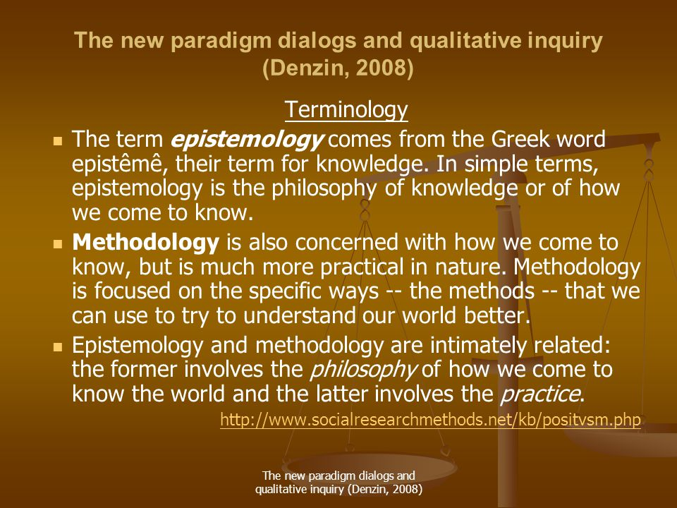 The new paradigm dialogs and qualitative inquiry (Denzin, 2008) Terminology The term epistemology comes from the Greek word epistêmê, their term for knowledge.