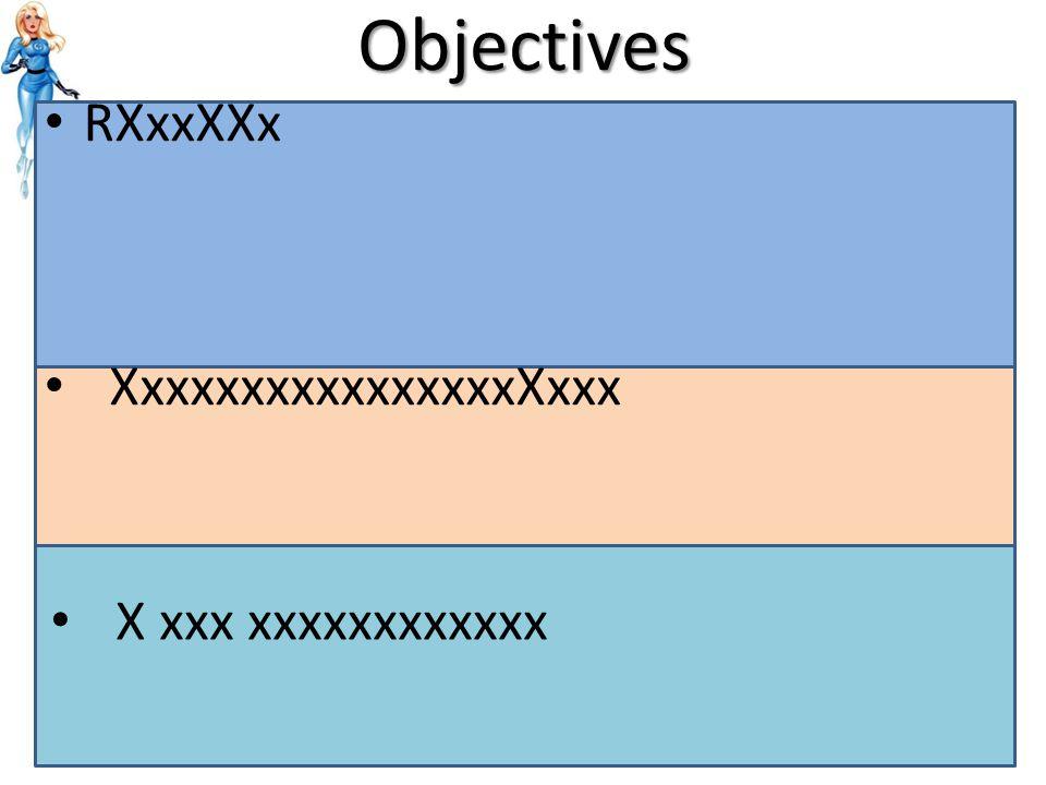 Objectives RXxxXXx XxxxxxxxxxxxxxxxXxxx X xxx xxxxxxxxxxxx