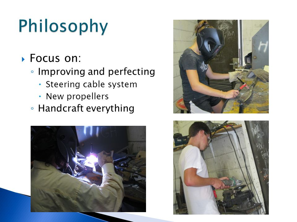  Focus on: ◦ Improving and perfecting  Steering cable system  New propellers ◦ Handcraft everything
