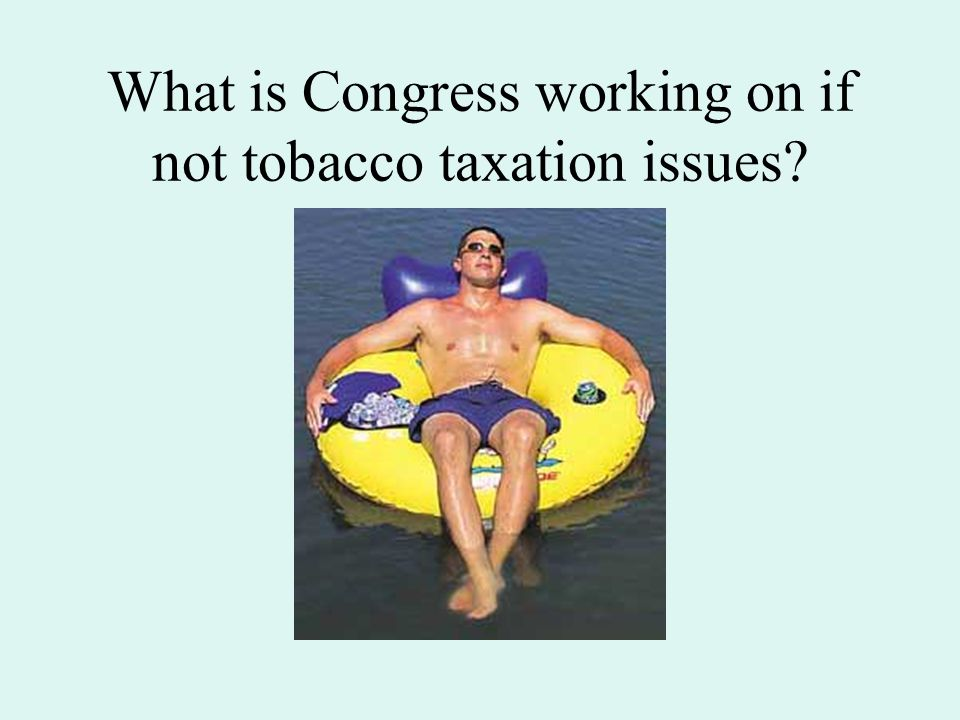 What is Congress working on if not tobacco taxation issues