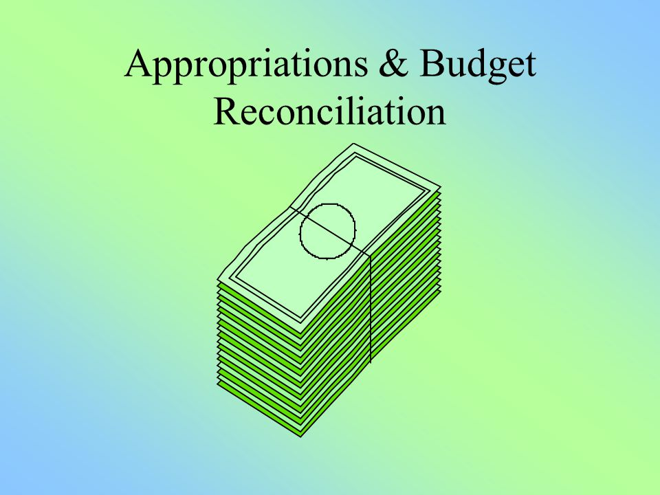 Appropriations & Budget Reconciliation