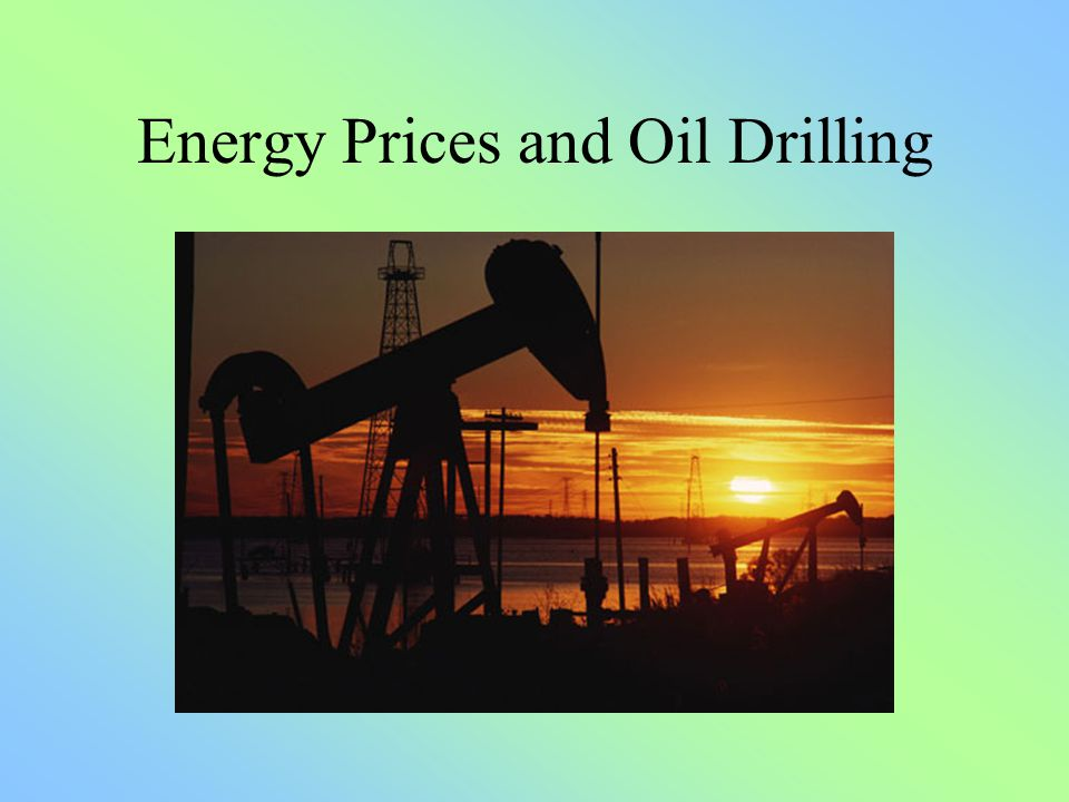 Energy Prices and Oil Drilling