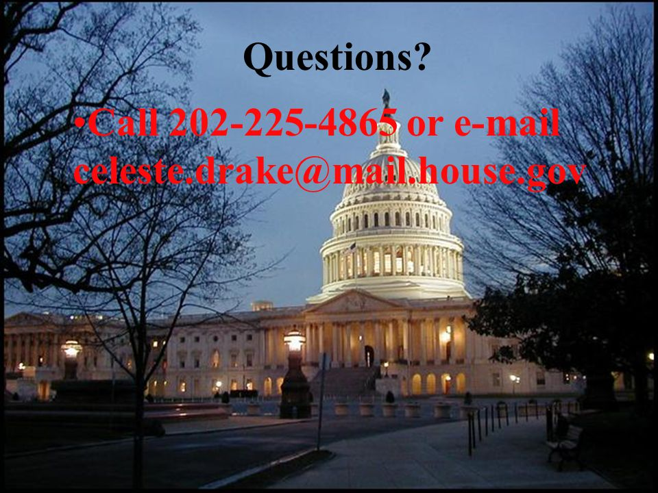 Questions Call 202-225-4865 or e-mail celeste.drake@mail.house.gov