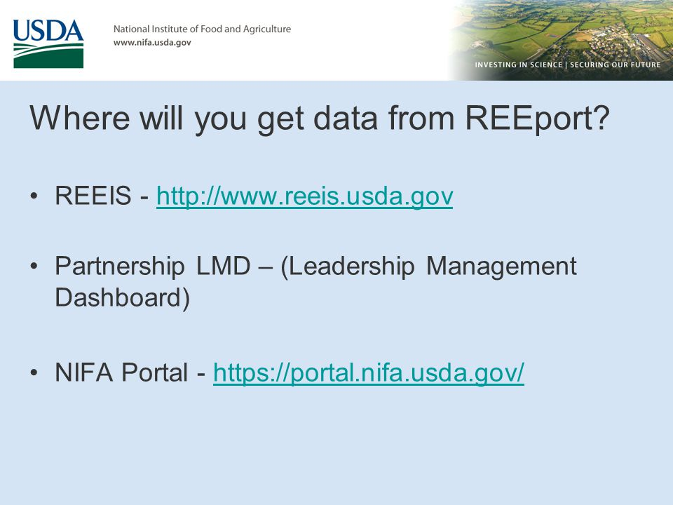 Where will you get data from REEport? REEIS - http://www.reeis.usda.govhttp://www.reeis.usda.gov Partnership LMD – (Leadership Management Dashboard) N