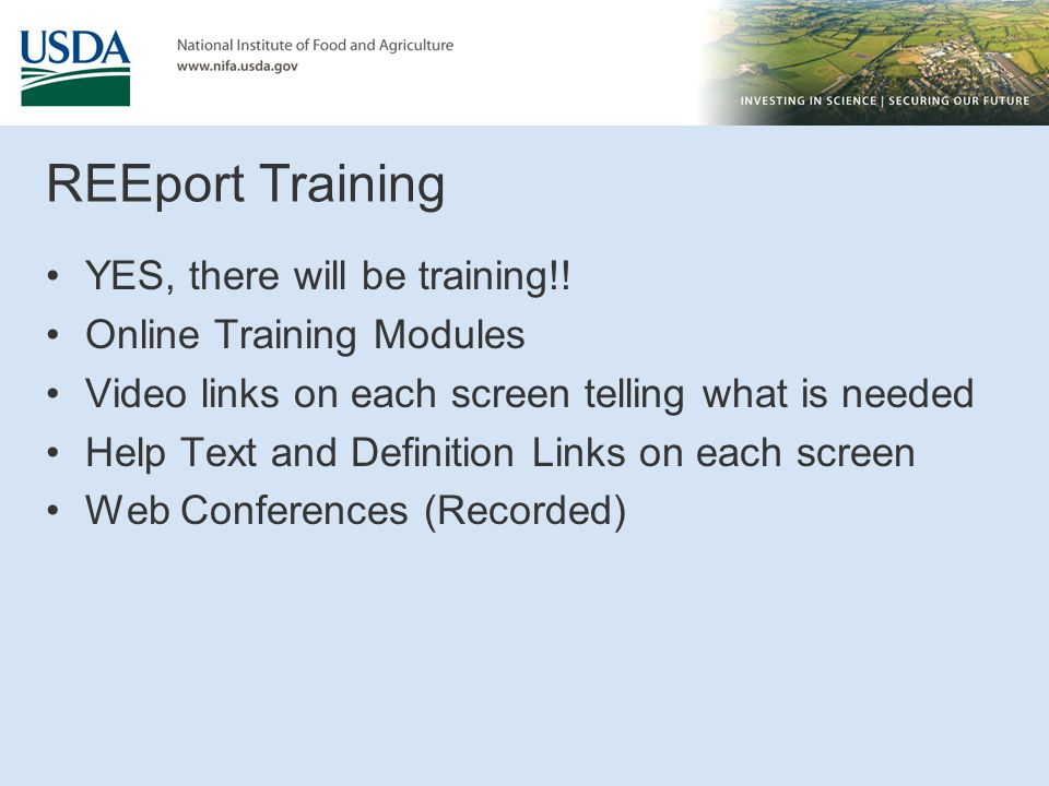 REEport Training YES, there will be training!! Online Training Modules Video links on each screen telling what is needed Help Text and Definition Link
