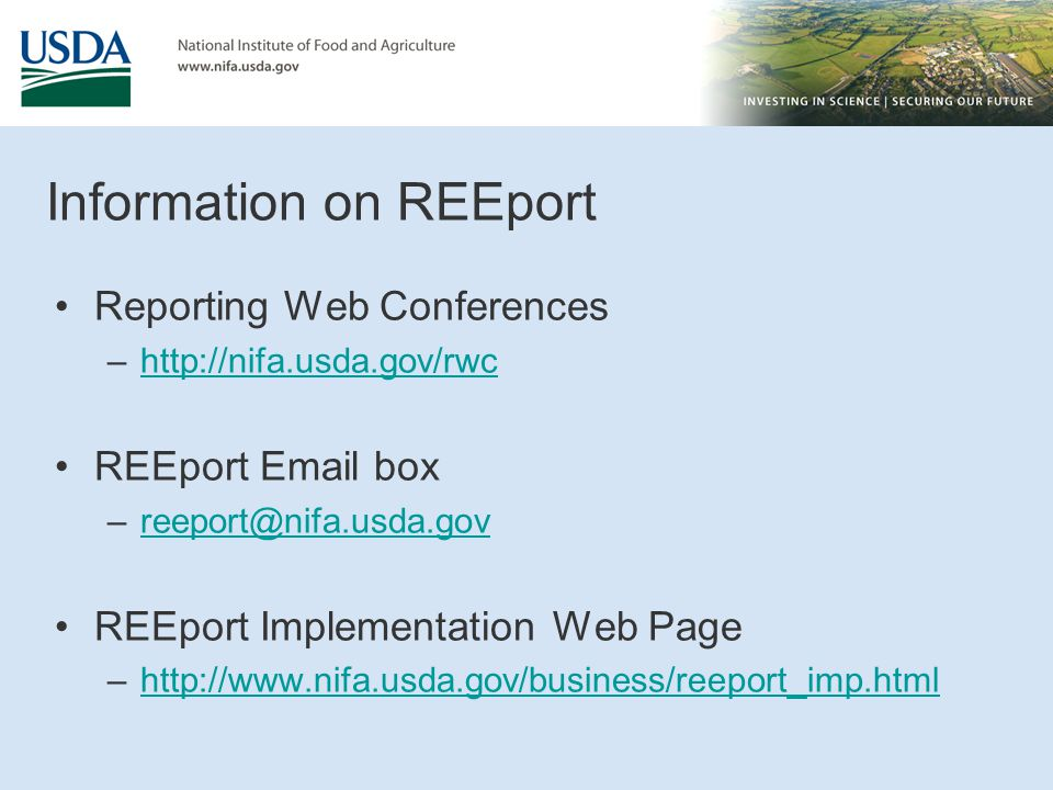 Information on REEport Reporting Web Conferences –http://nifa.usda.gov/rwchttp://nifa.usda.gov/rwc REEport Email box –reeport@nifa.usda.govreeport@nif