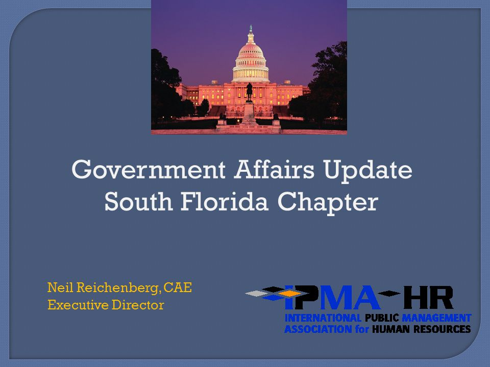Government Affairs Update South Florida Chapter Neil Reichenberg, CAE Executive Director