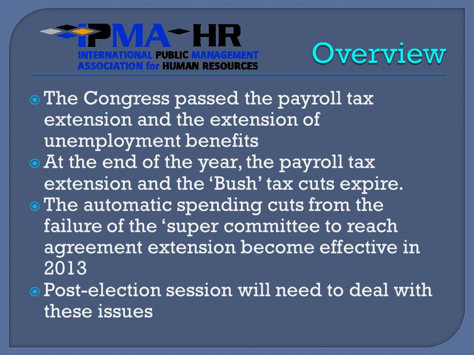  The Congress passed the payroll tax extension and the extension of unemployment benefits  At the end of the year, the payroll tax extension and the 'Bush' tax cuts expire.