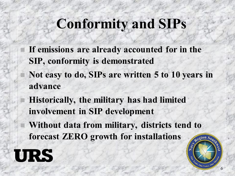 6 Conformity and SIPs n If emissions are already accounted for in the SIP, conformity is demonstrated n Not easy to do, SIPs are written 5 to 10 years in advance n Historically, the military has had limited involvement in SIP development n Without data from military, districts tend to forecast ZERO growth for installations