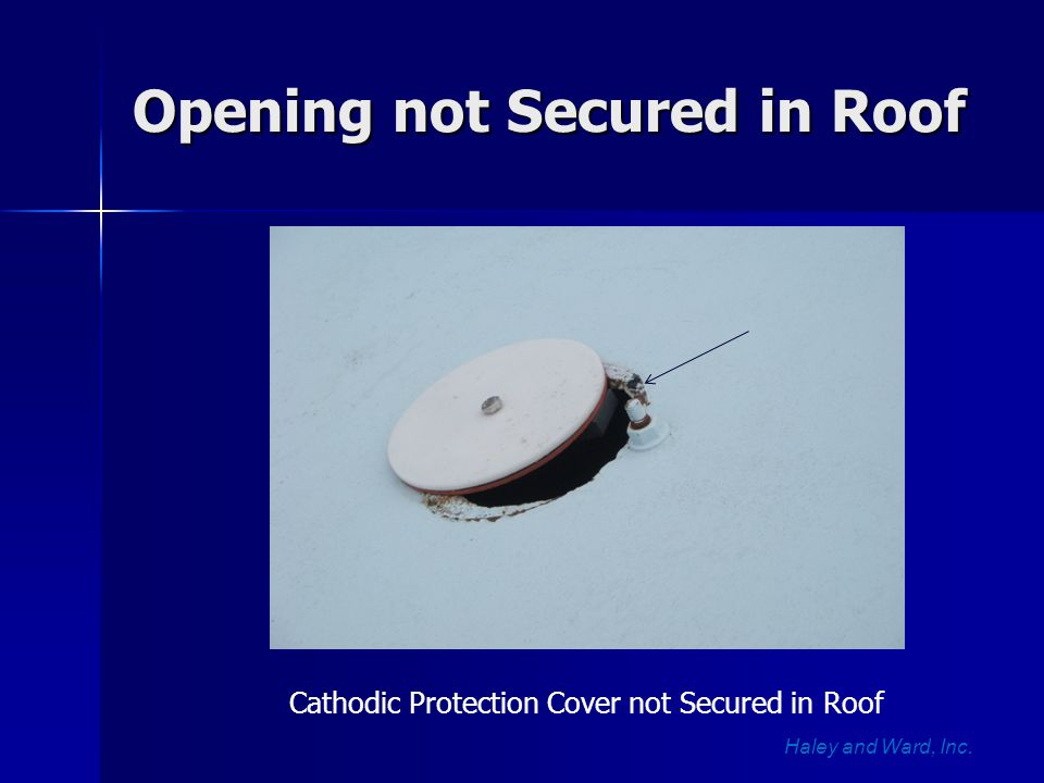 Opening not Secured in Roof Opening not Secured in Roof Haley and Ward, Inc. Cathodic Protection Cover not Secured in Roof