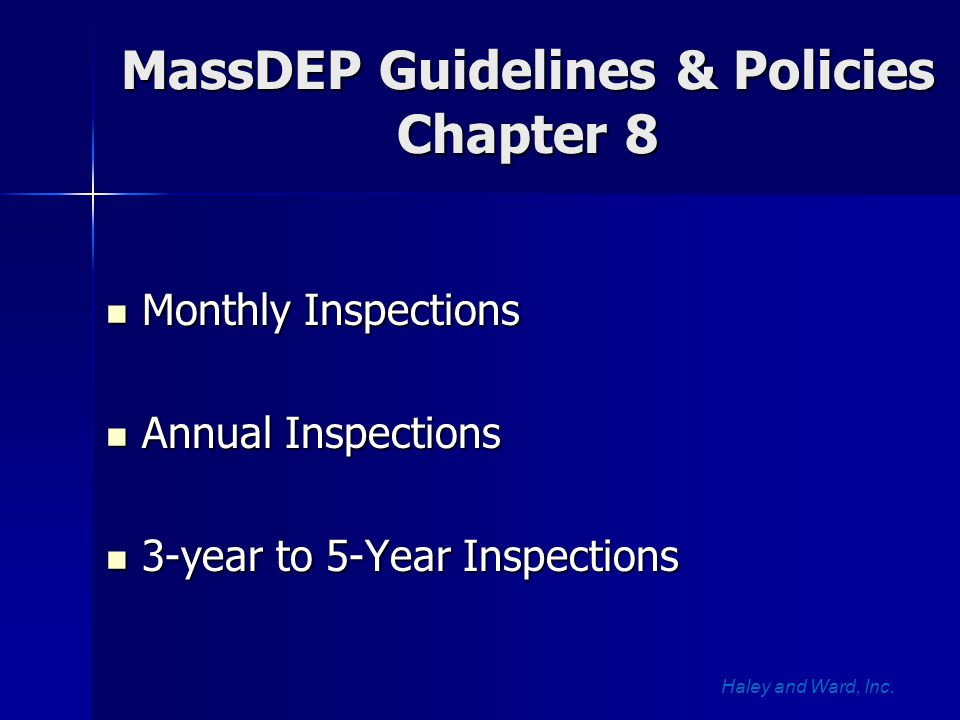 MassDEP Guidelines & Policies Chapter 8 Monthly Inspections Monthly Inspections Annual Inspections Annual Inspections 3-year to 5-Year Inspections 3-year to 5-Year Inspections Haley and Ward, Inc.