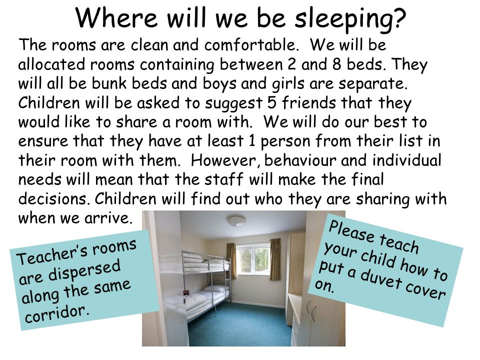Where will we be sleeping. The rooms are clean and comfortable.