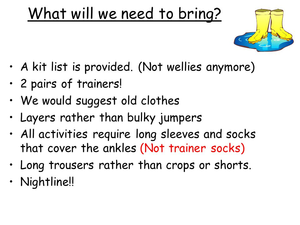 What will we need to bring. A kit list is provided.
