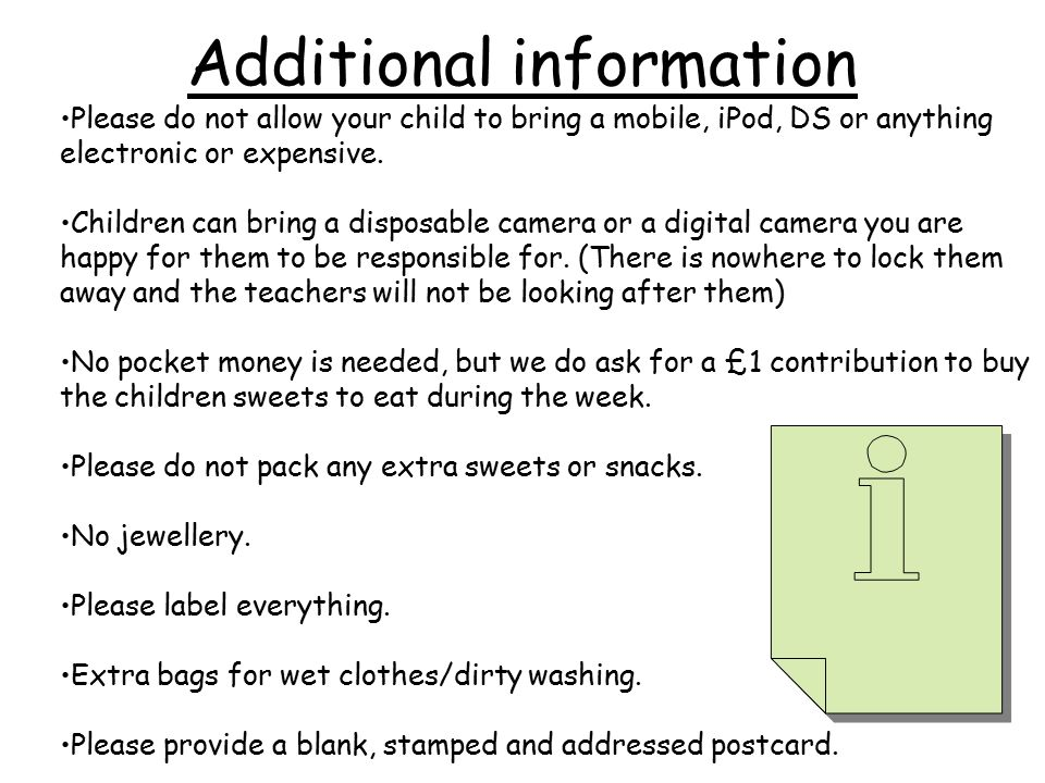 Additional information Please do not allow your child to bring a mobile, iPod, DS or anything electronic or expensive.