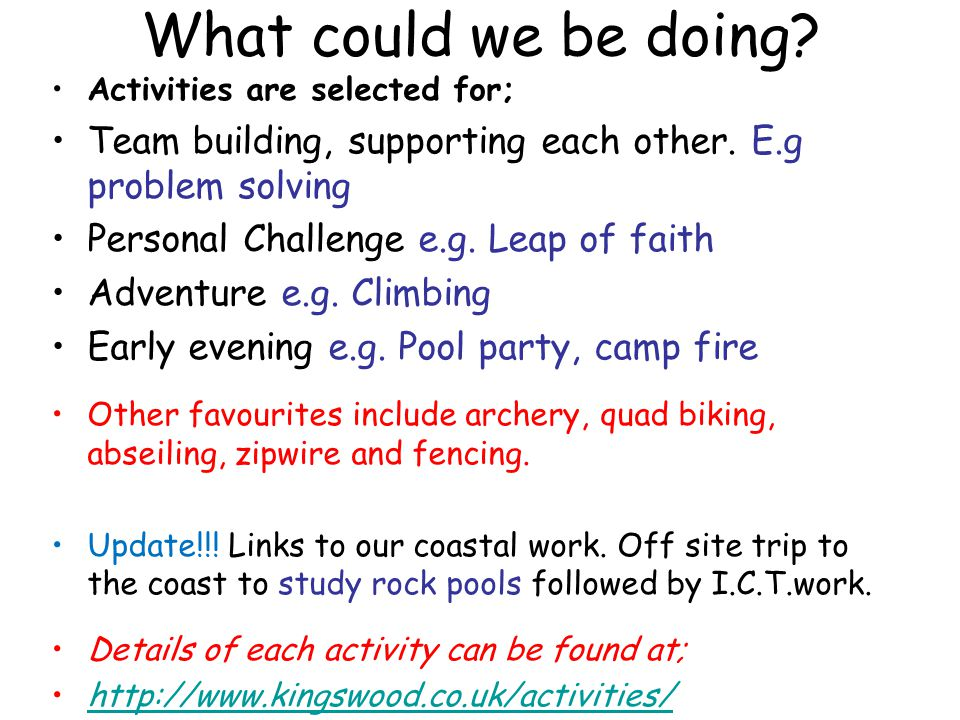 What could we be doing. Activities are selected for; Team building, supporting each other.