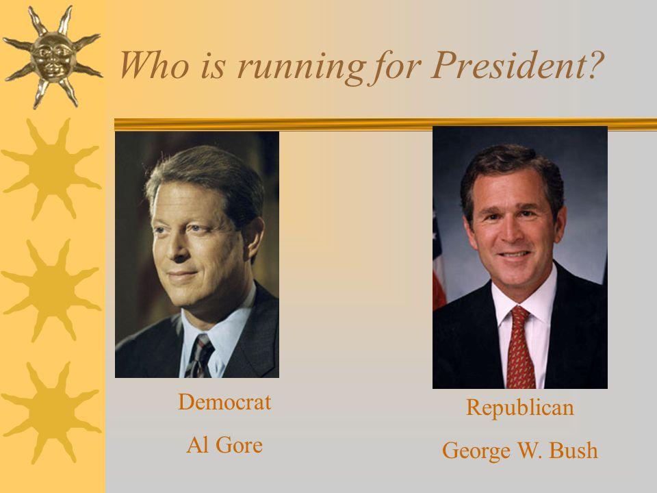 Who is running for President? Democrat Al Gore Republican George W. Bush