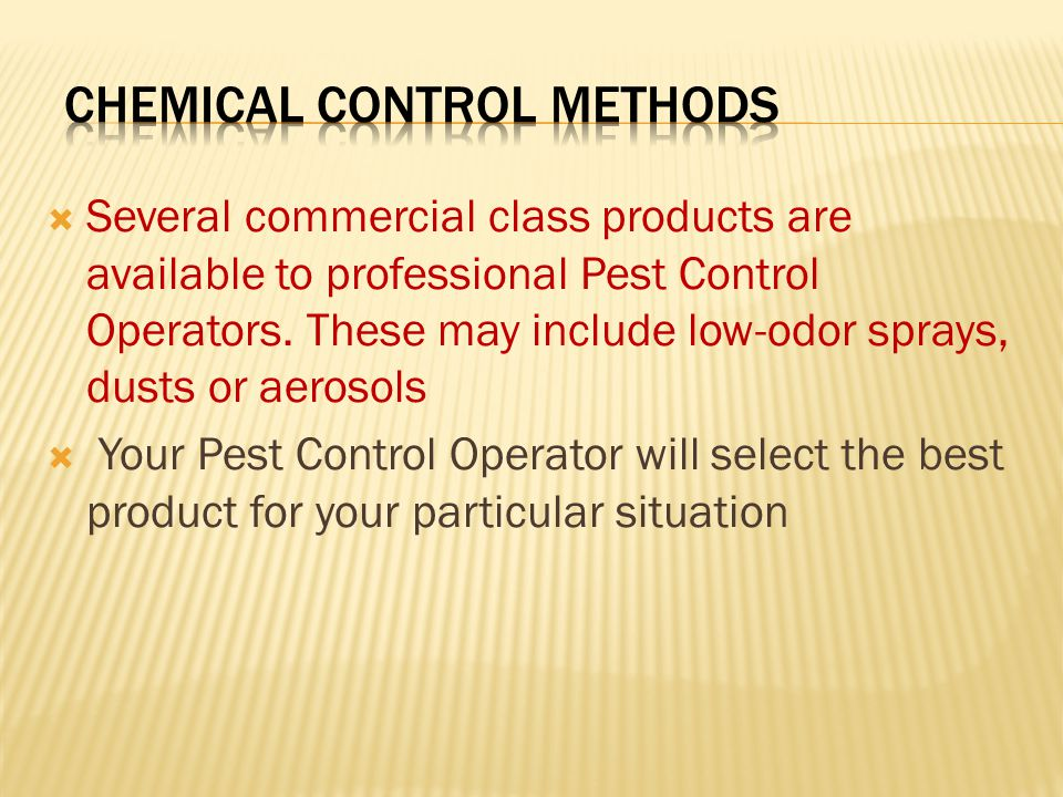  Several commercial class products are available to professional Pest Control Operators.