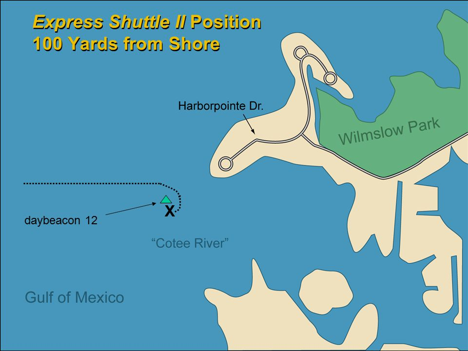 Express Shuttle II Position 100 Yards from Shore X daybeacon 12