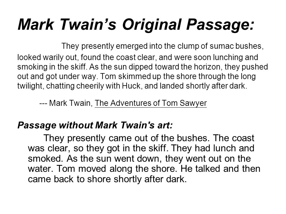 Mark Twain's Original Passage: They presently emerged into the clump of sumac bushes, looked warily out, found the coast clear, and were soon lunching and smoking in the skiff.