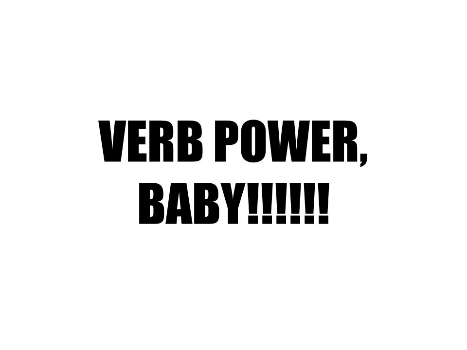 VERB POWER, BABY!!!!!!