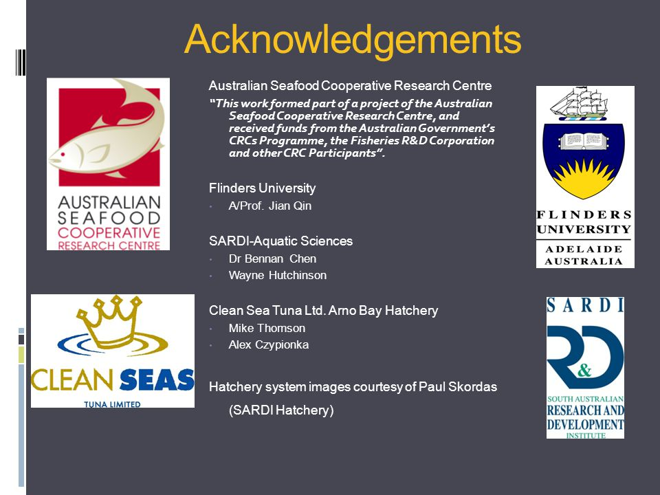 Acknowledgements Australian Seafood Cooperative Research Centre This work formed part of a project of the Australian Seafood Cooperative Research Centre, and received funds from the Australian Government's CRCs Programme, the Fisheries R&D Corporation and other CRC Participants .
